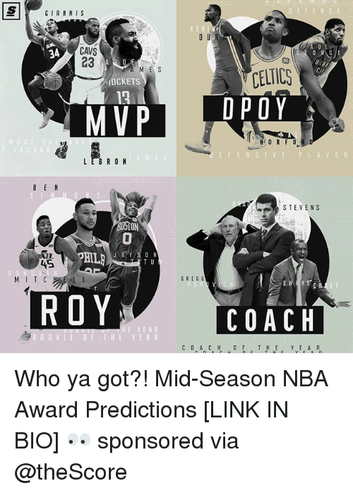Basketball, Cavs, and Celtic: GIANNIS  KEV  CAVS  23  ME S  Cl  CELTIC  OCKETS  3  OST VA  V A  E F E  AYER  LEBR O N  B E N  STEVENS  0  45  GREG G  ROY  芯  COACH  HE YERR  OF THE YER Who ya got?! Mid-Season NBA Award Predictions [LINK IN BIO] 👀 sponsored via @theScore