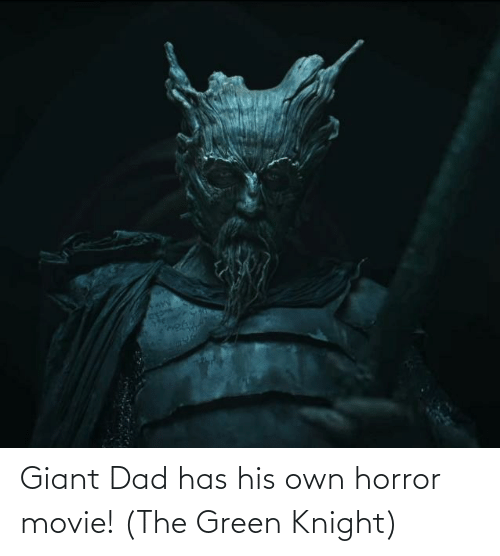 Giant: Giant Dad has his own horror movie! (The Green Knight)