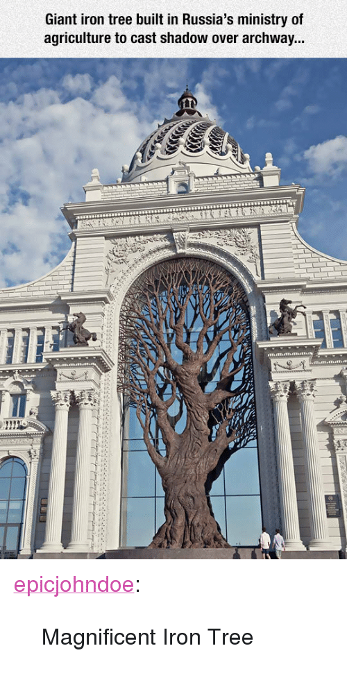 "agriculture: Giant iron tree built in Russia's ministry of  agriculture to cast shadow over archway...  au <p><a href=""https://epicjohndoe.tumblr.com/post/172386941428/magnificent-iron-tree"" class=""tumblr_blog"">epicjohndoe</a>:</p>  <blockquote><p>Magnificent Iron Tree</p></blockquote>"