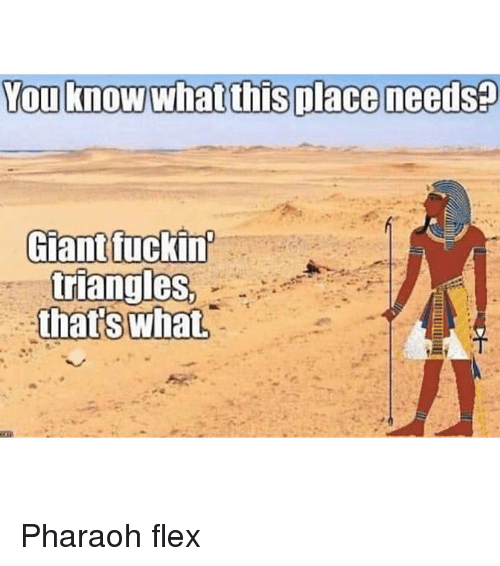pharaoh: Giantfuckin  triangleS Pharaoh flex