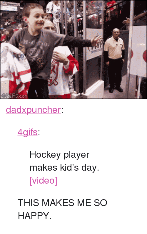 "kids day: GIFs.com <p><a class=""tumblr_blog"" href=""http://dadxpuncher.tumblr.com/post/84146879921/4gifs-hockey-player-makes-kids-day-video"">dadxpuncher</a>:</p> <blockquote> <p><a class=""tumblr_blog"" href=""http://tumblr.4gifs.com/post/83726702315/hockey-player-stick-kid"">4gifs</a>:</p> <blockquote> <p>Hockey player makes kid's day. <a href=""http://www.tastefullyoffensive.com/2014/04/nhl-hockey-star-jordin-tootoo-makes.html"">[video]</a></p> </blockquote> <p>THIS MAKES ME SO HAPPY.</p> </blockquote>"