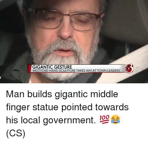 middle finger: GIGANTIC GESTURE  WESTFORD HAND SCULPTURE TAKES AIM AT TOWN LEADERS  81 Man builds gigantic middle finger statue pointed towards his local government. 💯😂 (CS)