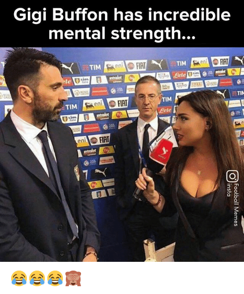 buffon: Gigi Buffon has incredible  mental strength...  TIM  TIM  FIAT  ent  Bete  TIN  TIM  TIM  ntralot P  eFIAT  eni 😂😂😂🙈