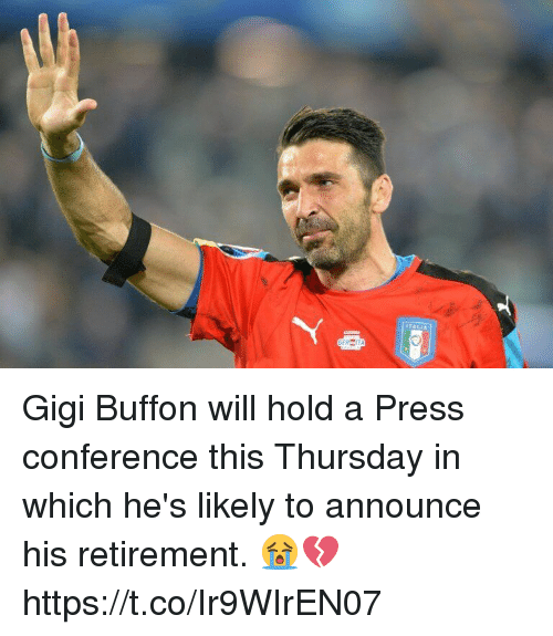 buffon: Gigi  Buffon will hold a Press conference this Thursday in which he's likely to announce his retirement.  😭💔 https://t.co/Ir9WIrEN07