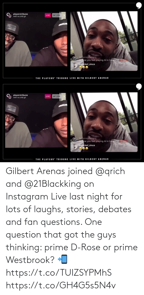 The Guys: Gilbert Arenas joined @qrich and @21Blackking on Instagram Live last night for lots of laughs, stories, debates and fan questions. One question that got the guys thinking: prime D-Rose or prime Westbrook?   📲 https://t.co/TUIZSYPMhS https://t.co/GH4G5s5N4v