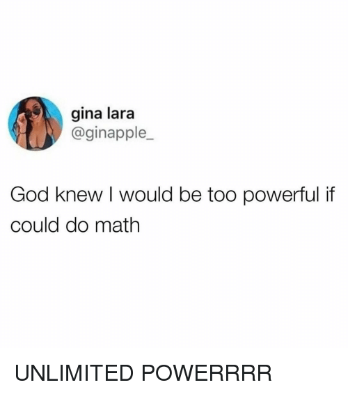God, Memes, and Math: gina lara  @ginapple,  God knew I would be too powerful if  could do math UNLIMITED POWERRRR