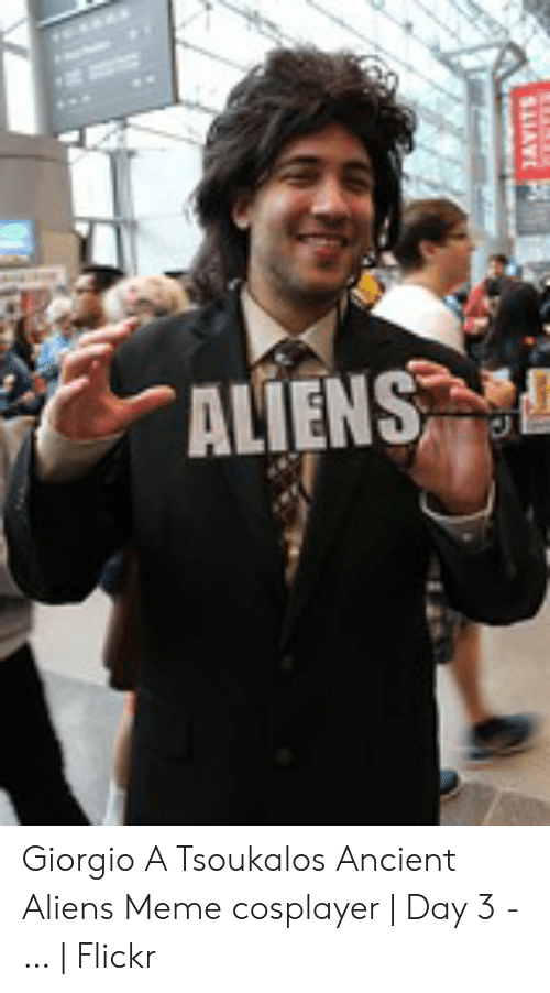 Meme, Aliens, and Flickr: Giorgio A Tsoukalos Ancient Aliens Meme cosplayer | Day 3 - … | Flickr