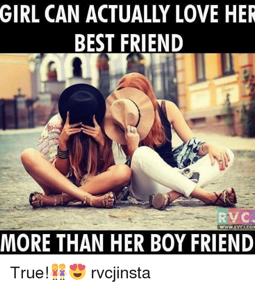 Memes, 🤖, and Her: GIRL CAN ACTUALLY LOVE HER  BEST FRIEND  RV C  CJ.COM  MORE THAN HER BOY FRIEND True!👭😍 rvcjinsta