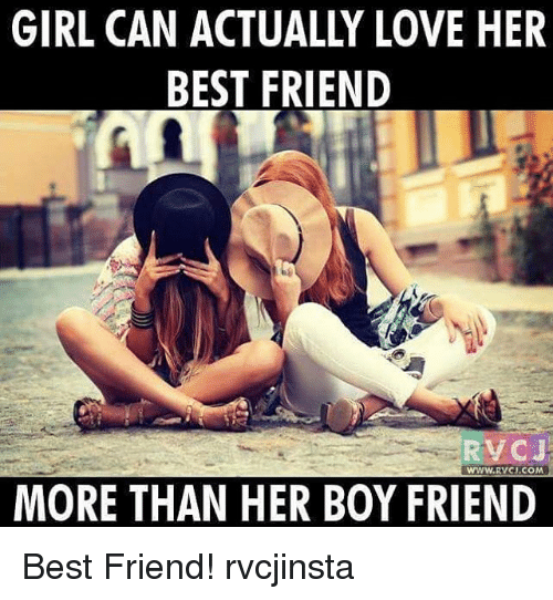 Best Friend, Love, and Memes: GIRL CAN ACTUALLY LOVE HER  BEST FRIEND  RVCJ  WWW.RVCI.COM  MORE THAN HER BOY FRIEND Best Friend! rvcjinsta