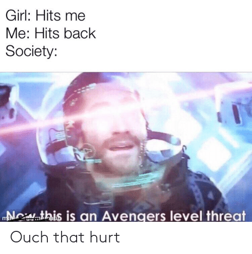 Reddit, Avengers, and Girl: Girl: Hits me  Me: Hits back  Society:  Nwthis is an Avengers level threat  mada  memati Ouch that hurt