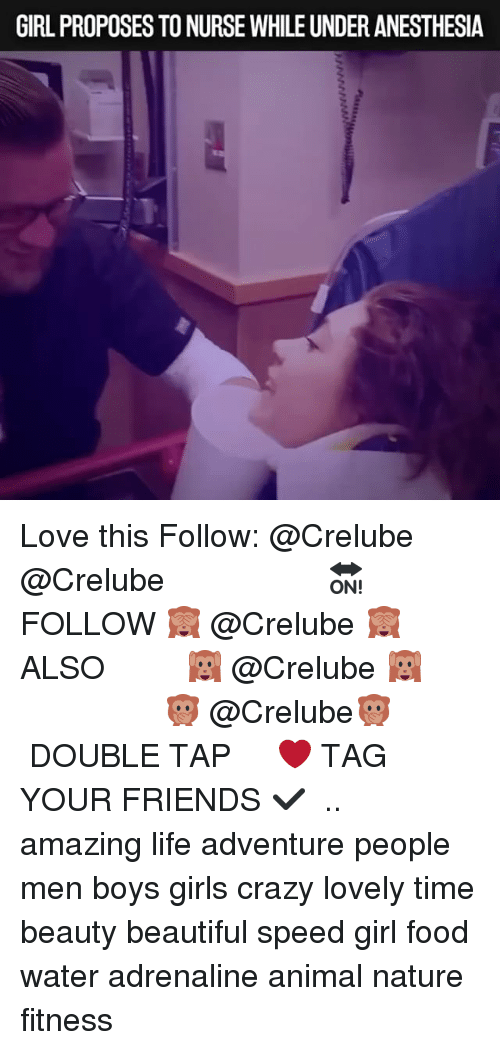 Beautiful, Crazy, and Food: GIRL PROPOSES TO NURSE WHILE UNDER ANESTHESIA Love this Follow: @Crelube ⠀⠀⠀⠀ ⠀@Crelube ⠀⠀⠀⠀ ⠀⠀ ⠀⠀⠀⠀⠀ ⠀⠀🔛FOLLOW 🙈 @Crelube 🙈 ⠀⠀⠀⠀ ⠀⠀⠀⠀⠀⠀ALSO ⠀ 🙉 @Crelube 🙉 ⠀ ⠀⠀ ⠀ ⠀ ⠀ ⠀ ⠀ ⠀⠀⠀⠀⠀ 🙊 @Crelube🙊 ⠀⠀⠀⠀ ⠀ ⠀⠀⠀⠀ DOUBLE TAP ❤️ TAG YOUR FRIENDS ✔️ ⠀⠀⠀⠀ .. amazing life adventure people men boys girls crazy lovely time beauty beautiful speed girl food water adrenaline animal nature fitness