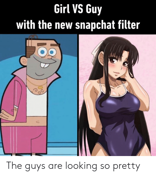 Snapchat Filter: Girl VS Guy  with the new snapchat filter The guys are looking so pretty