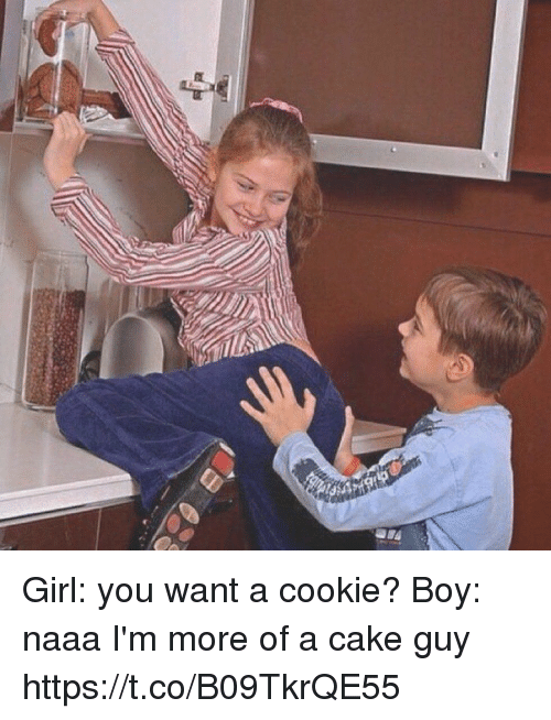 You Want A Cookie: Girl: you want a cookie?  Boy: naaa I'm more of a cake guy https://t.co/B09TkrQE55