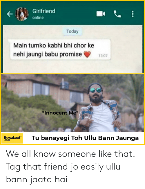babu: Girlfriend  online  Today  Main tumko kabhi bhi chor ke  nehi jaungi babu promise1307  *Innocent Me  BewakoofTu banayegi Toh Ullu Bann Jaunga  .com We all know someone like that. Tag that friend jo easily ullu bann jaata hai