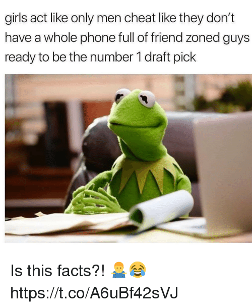 Friend Zoned: girls act like only men cheat like they don't  have a whole phone full of friend zoned guys  ready to be the number 1 draft pick Is this facts?! 🤷‍♂️😂 https://t.co/A6uBf42sVJ
