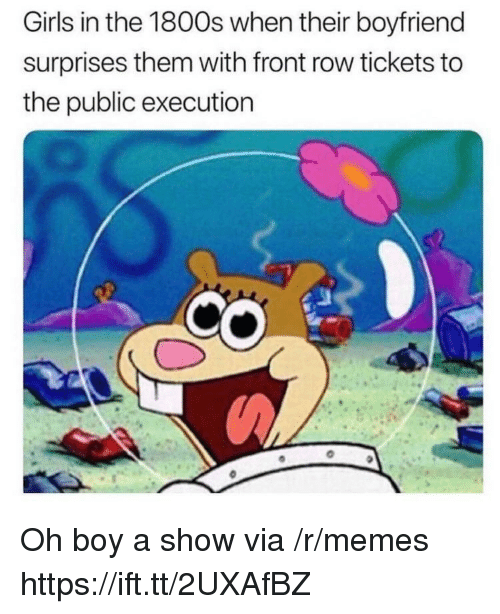 Front Row: Girls in the 1800s when their boyfriend  surprises them with front row tickets to  the public execution Oh boy a show via /r/memes https://ift.tt/2UXAfBZ