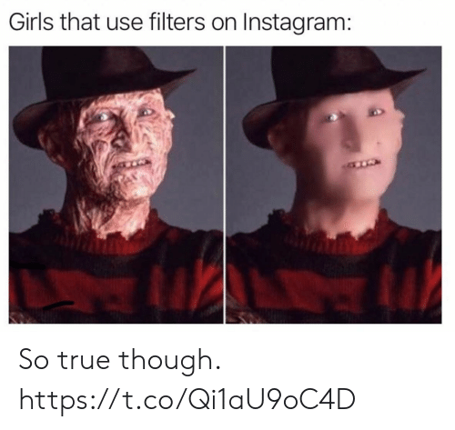 Filters: Girls that use filters on Instagram: So true though. https://t.co/Qi1aU9oC4D