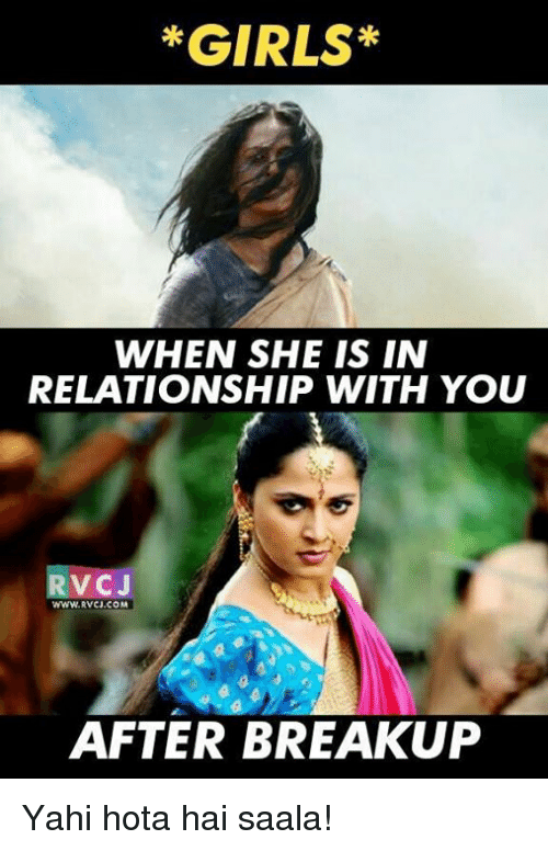 hotas: *GIRLS*  WHEN SHE IS IN  RELATIONSHIP WITH YOU  C J  WWW. AVCI COM  AFTER BREAKUP Yahi hota hai saala!