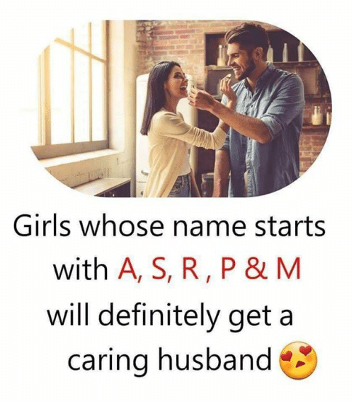 Definitely, Girls, and Memes: Girls whose name starts  with A, S, R, P & M  will definitely get a  caring husband