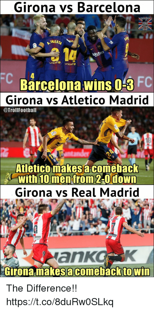 Atletico Madrid: Girona vs Barcelona  a 14  unicef  FC  Barcelona wins o3 FC  Girona vs Atletico Madrid  @TrollFoothall  Atleticomakes a comeback  with 10 men from 2-Odown  Girona vs Real Madri  ankoK  Girona makes a comeback to win The Difference!! https://t.co/8duRw0SLkq