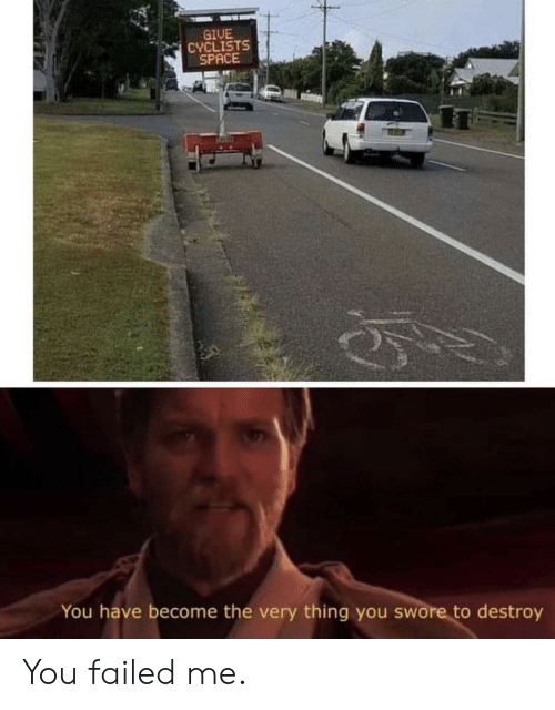 You Failed: GIUE  CYCLISTS  SPACE  You have become the very thing you swore to destroy You failed me.