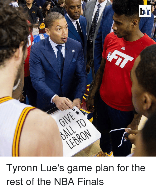 Tyronn Lue: GIVE  BALL TO  LEBRON  r  b Tyronn Lue's game plan for the rest of the NBA Finals