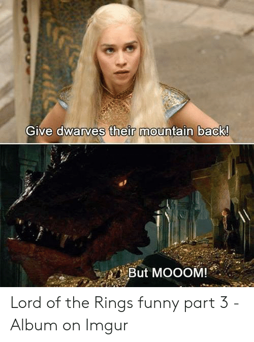 Funny Lord Of The Rings: GIve dwarves their mountain back  But MOOOM!