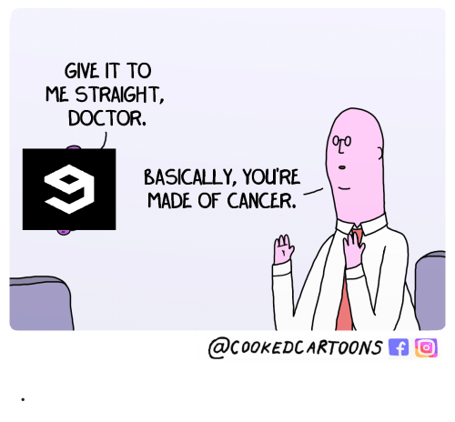Doctor, Cancer, and Made: GIVE IT TO  ME STRAIGHT  DOCTOR  OTO  BASICALLY, YOU'RE  MADE OF CANCER  @C0OKEDCARTOONS .