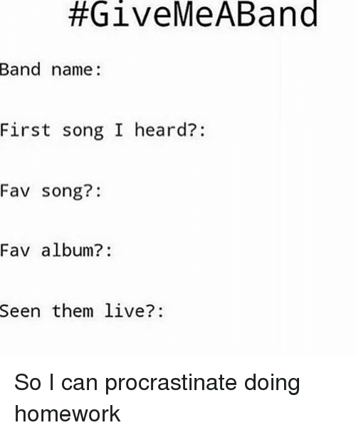 Give Me ABand Band Name First Song I Heard? Fav Song? Fav