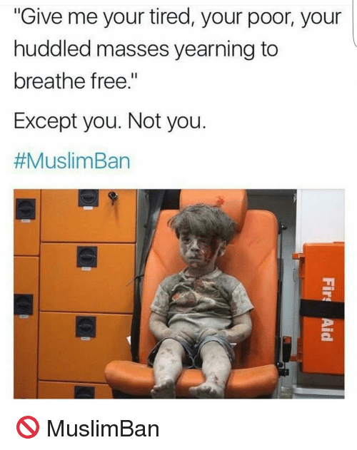 """yearn: """"Give me your tired, your poor, your  huddled masses yearning to  breathe free.""""  Except you. Not you  #Muslim Ban 🚫 MuslimBan"""