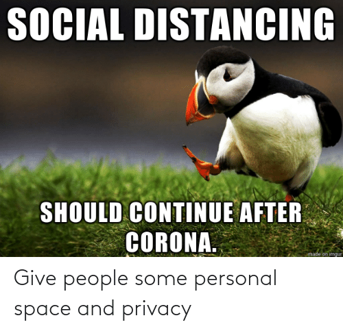 personal: Give people some personal space and privacy