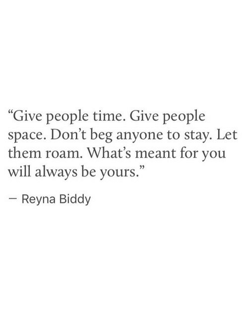 """Reyna: """"Give people time. Give people  space. Don't beg anyone to stay. Let  them roam. What's meant for you  will always be yours  .""""  Reyna Biddy"""