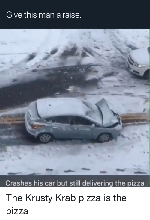 Funny, Pizza, and Car: Give this man a raise.  Crashes his car but still delivering the pizza The Krusty Krab pizza is the pizza