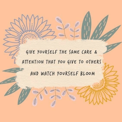 Watch, You, and Bloom: GIVE YOURSELF THE SAME CARE &  ATTENTION THAT You GIVE To oTHERS  AND WATCH YOURSELF BLOOM
