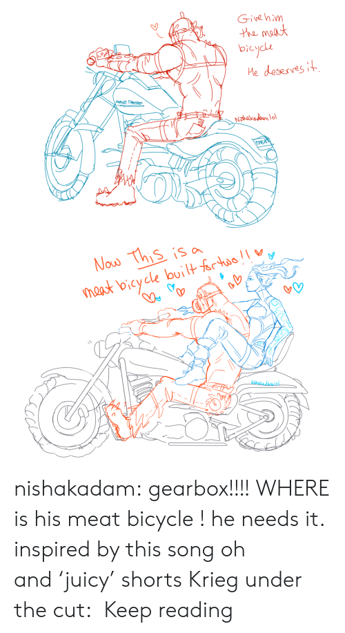 Shorts: Givehim  he maat  bicycde  Me desesves it  Nohakadom lo  MEO   Now This is a  naast bicycle builtfrtao  alebalkadamlol. nishakadam:  gearbox!!!! WHERE is his meat bicycle ! he needs it. inspired by this song oh and'juicy' shorts Krieg under the cut: Keep reading
