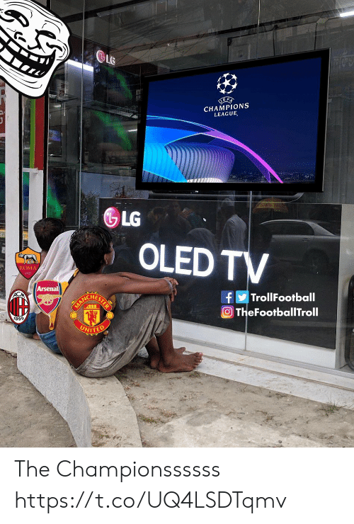 Champions League: GLE  UERA  CHAMPIONS  LEAGUE  GLG  OLED TV  J  ROMA  Arsenal  TrollFootball  TUNCHETHER  f  ACM  TheFootballTroll  1899,  UNITED The Championssssss https://t.co/UQ4LSDTqmv