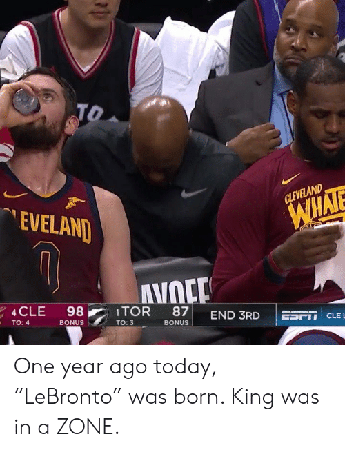 """Today, King, and One: GLEVELAND  EVELAND  98ITOR 87 END 3RDETI CLE  CLE L  BONUS  TO: 4  BONUS  TO: 3 One year ago today, """"LeBronto"""" was born. King was in a ZONE."""
