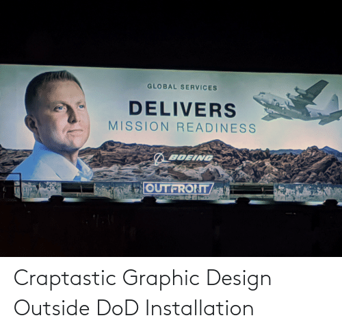 dod: GLOBAL SERVICES  DELIVERS  MISSION READINESS  BOEING  OUTFROINT/ Craptastic Graphic Design Outside DoD Installation