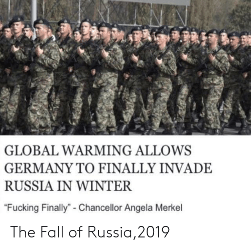 """merkel: GLOBAL WARMING ALLOWS  GERMANY TO FINALLY INVADE  RUSSIA IN WINTER  """"Fucking Finally""""- Chancellor Angela Merkel The Fall of Russia,2019"""