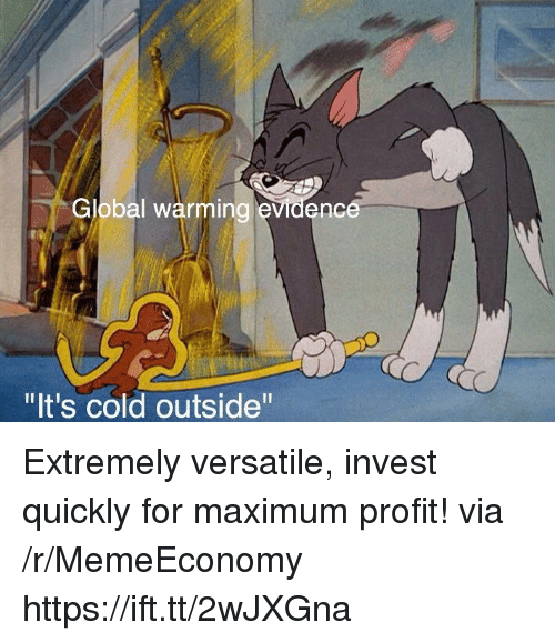 """Global Warming, Cold, and Invest: Global warming evidenc  """"It's cold outside"""" Extremely versatile, invest quickly for maximum profit! via /r/MemeEconomy https://ift.tt/2wJXGna"""