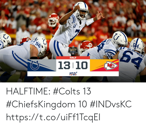 Indianapolis Colts, Football, and Memes: GLONSKI  64  56  SUNDAY  NIGHT  FOOTBALL  HALF  13 10  KELLY HALFTIME:   #Colts 13 #ChiefsKingdom 10  #INDvsKC https://t.co/uiFf1TcqEI