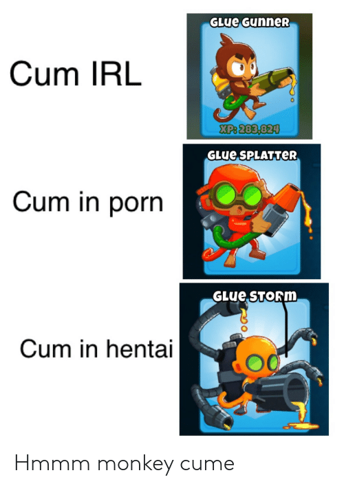 Monkey: GLUE GunneR  Cum IRL  XP& 283,824  GLUE SPLATTER  Cum in porn  GLUE STORM  Cum in hentai Hmmm monkey cume