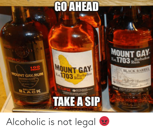 """Black, Eclipse, and Alcoholic: GO AHEAD  MOUNT GAY  Est1703 """" Barbados  Rum  MOUNT GAY  Eat1703Barbados  100  PROOF  BLACK BARREFL  MOUNT GAY-RUM  BARBADOS  Rum  ECLIPSE  ECLIPSE  BLACK  TAKE A SIP  S ES Alcoholic is not legal 😡"""