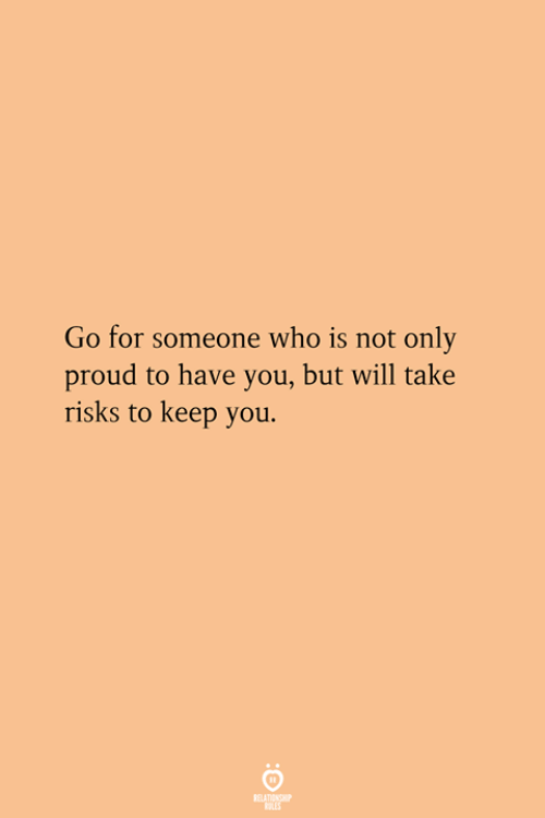 Proud, Who, and Will: Go for someone who is not only  proud to have you, but will take  risks to keep you.