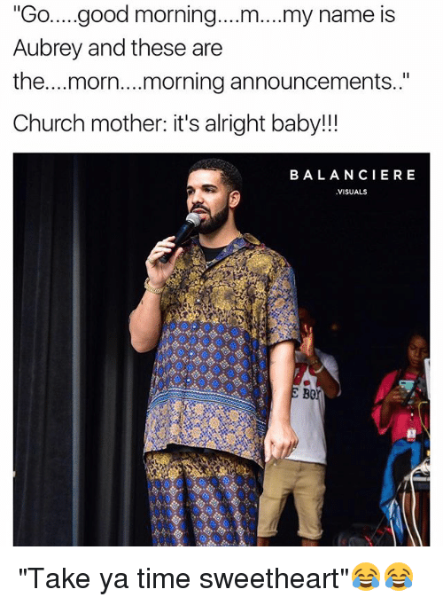 "morn: ""Go....good morning....m....my name is  Aubrey and these are  the...morn...morning announcements.""  Church mother: it's alright baby!!  BALANCIERE  VISUALS  Bo ""Take ya time sweetheart""😂😂"