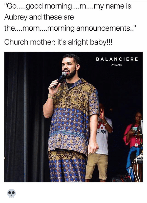 "morn: ""Go...good morning....m....my name is  Aubrey and these are  the....morn....morning announcements..""  Church mother: it's alright baby!!  BALANCIE RE  VISUALS  Bor 💀"