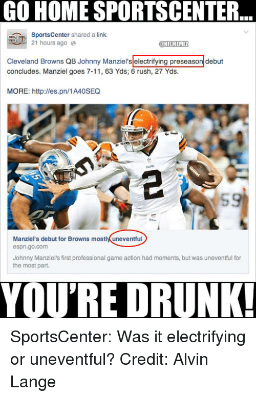 uneventful: GO HOME SPORTSCENTER  SportsCenter  shared a link.  21 hours ago  @NFLMEMEZ  Cleveland Browns QB Johnny Manziel's electrifying preseason debut  concludes. Manziel goes 7-11, 63 Yds; 6 rush, 27 Yds.  MORE: http://es.pn/1A40SEQ  Manziel's debut for Browns mostly uneventful  espn.go.com  Johnny Manziel's first professional game action had moments, but was uneventful for  the most part.  YOURE DRUNK! SportsCenter: Was it electrifying or uneventful? Credit: Alvin Lange