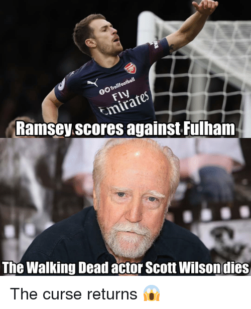 The Walking Dead: GO TrollFootball  FIV  mirate  Ramsey.scores against Fulham  The Walking Dead actor Scott Wilsondies The curse returns 😱