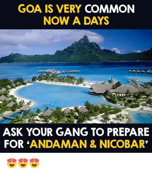 """goa: GOA IS VERY COMMON  NOW A DAYS  ASK YOUR GANG TO PREPARE  FOR ANDAMAN & NICOBAR"""" 😍😍😍"""