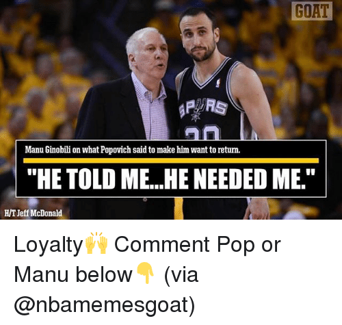 """popovich: GOAT  Manu Ginobili on what Popovich said to make him want to retum.  """"HE TOLD ME...HE NEEDED ME.""""  HT Jeff McDonald Loyalty🙌 Comment Pop or Manu below👇 (via @nbamemesgoat)"""